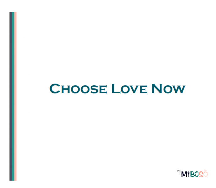 Choose Love Now - A Mantra for Joyful Living